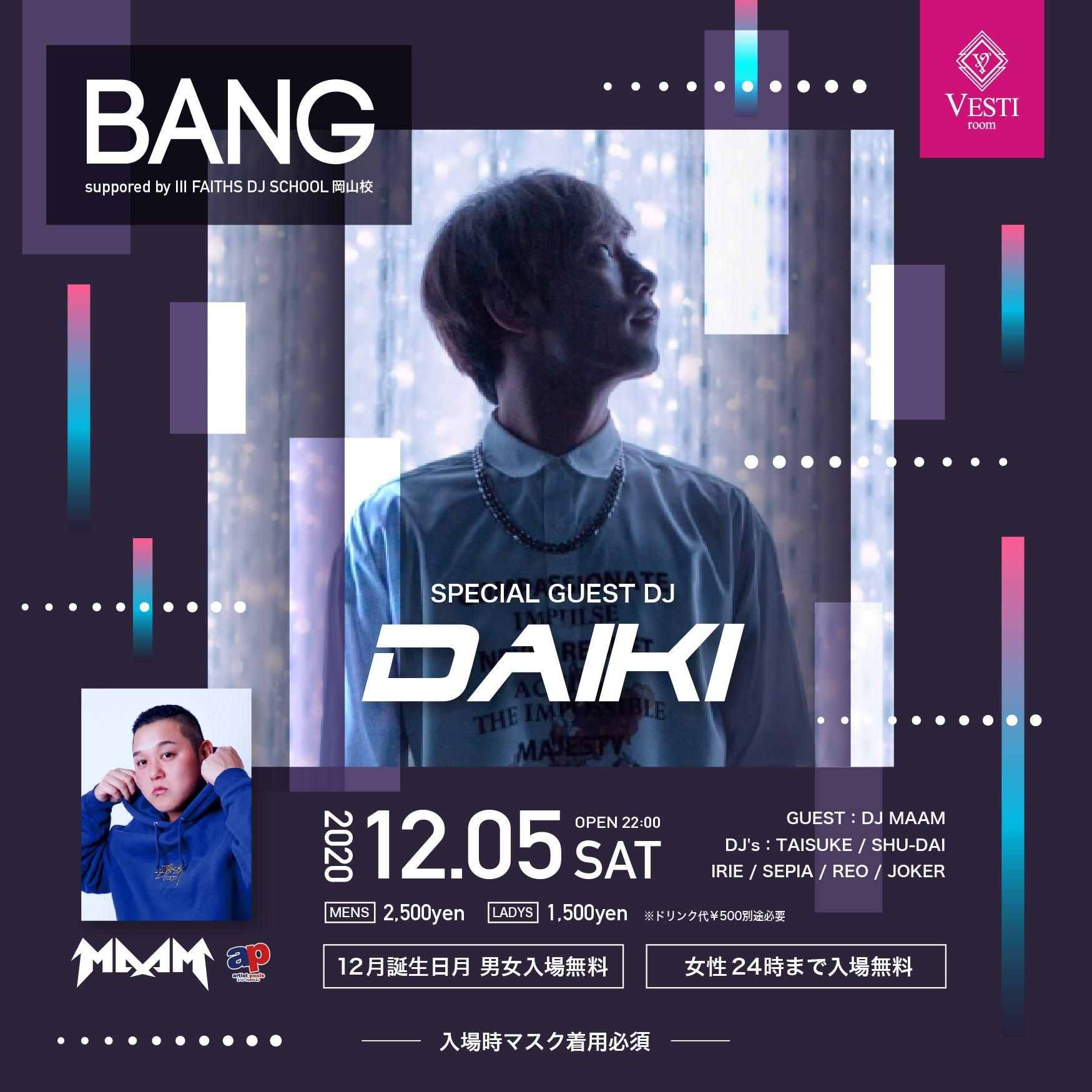 BANG ~ SPECIAL GUEST : DJ DAIKI ~