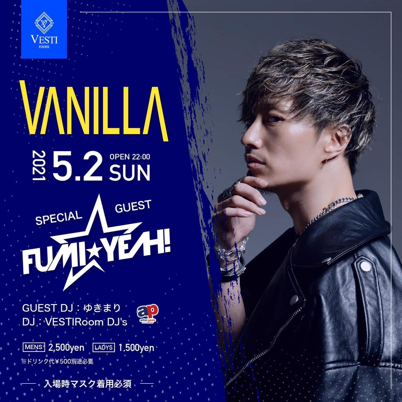 [ 時短営業のため臨時休業させていただきます ] VANILLA ~Specila Guest : DJ FUMI YEAH!~