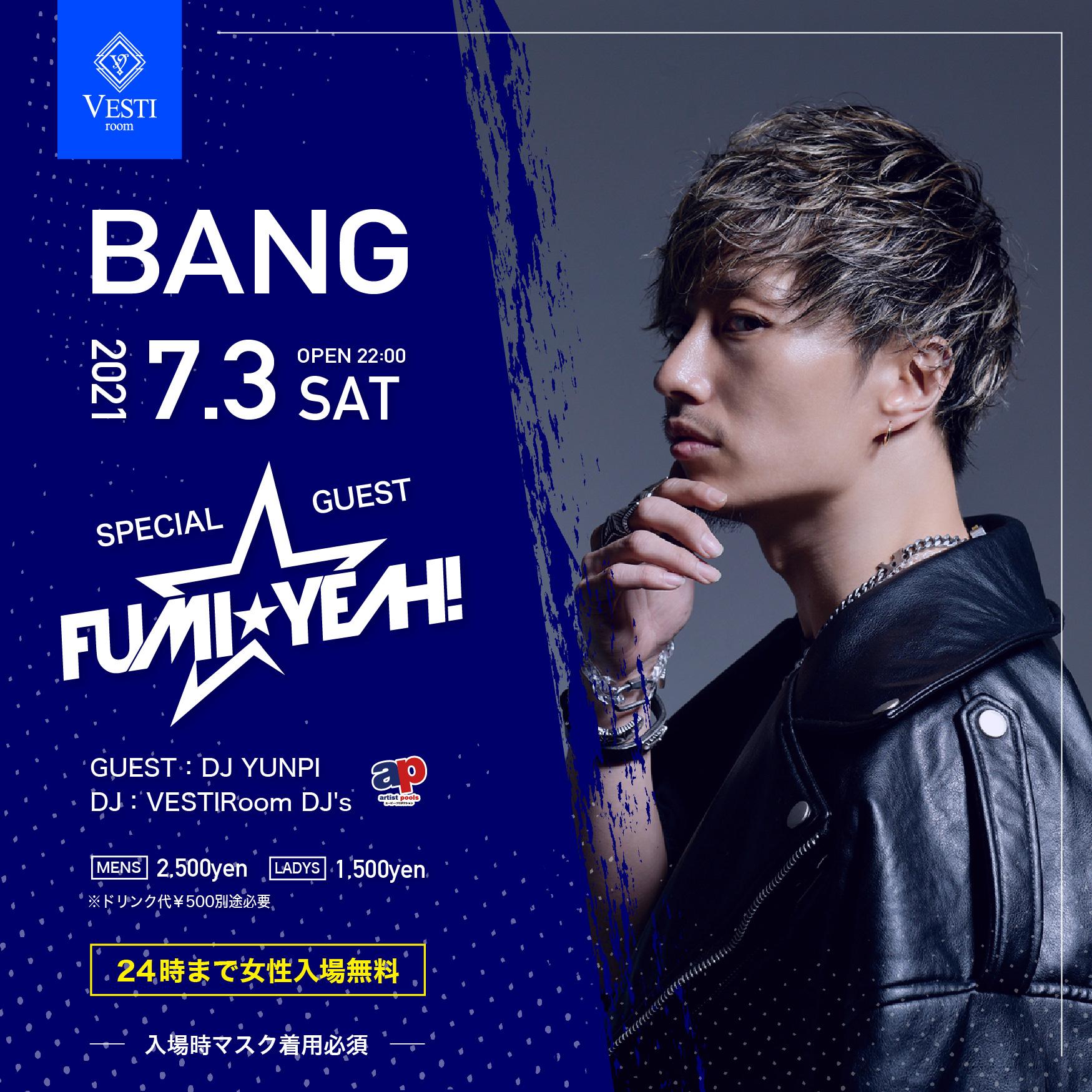 BANG~Special Guest : DJ FUMI YEAH~ 24時まで女性入場無料